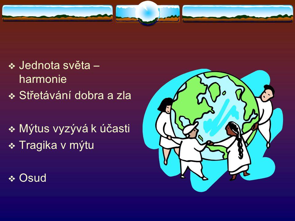  Jednota světa – harmonie  Střetávání dobra a zla  Mýtus vyzývá k účasti  Tragika v mýtu  Osud