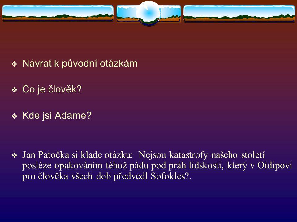  Návrat k původní otázkám  Co je člověk. Kde jsi Adame.