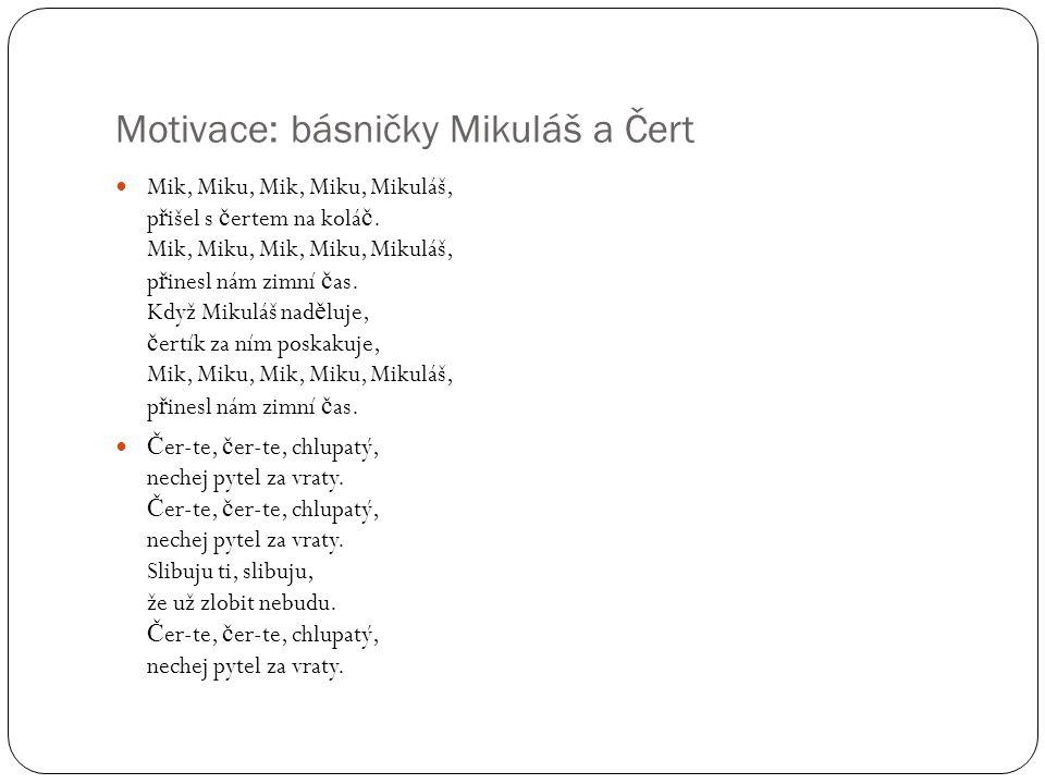 Motivace: básničky Mikuláš a Čert Mik, Miku, Mik, Miku, Mikuláš, p ř išel s č ertem na kolá č. Mik, Miku, Mik, Miku, Mikuláš, p ř inesl nám zimní č as