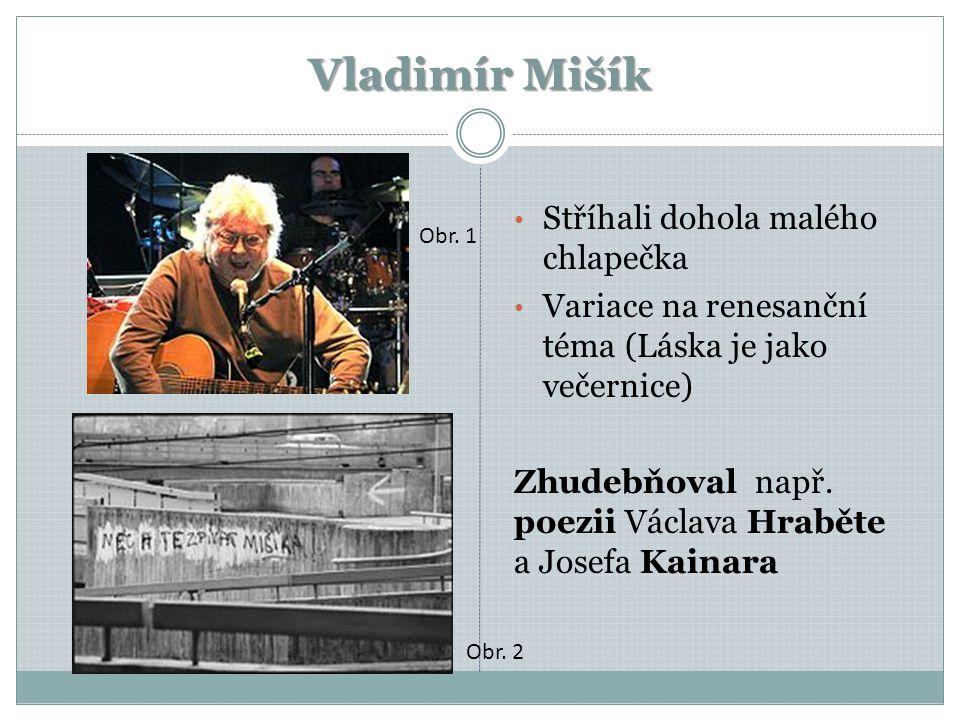 Vladimír Mišík Stříhali dohola malého chlapečka Variace na renesanční téma (Láska je jako večernice) Zhudebňoval např.