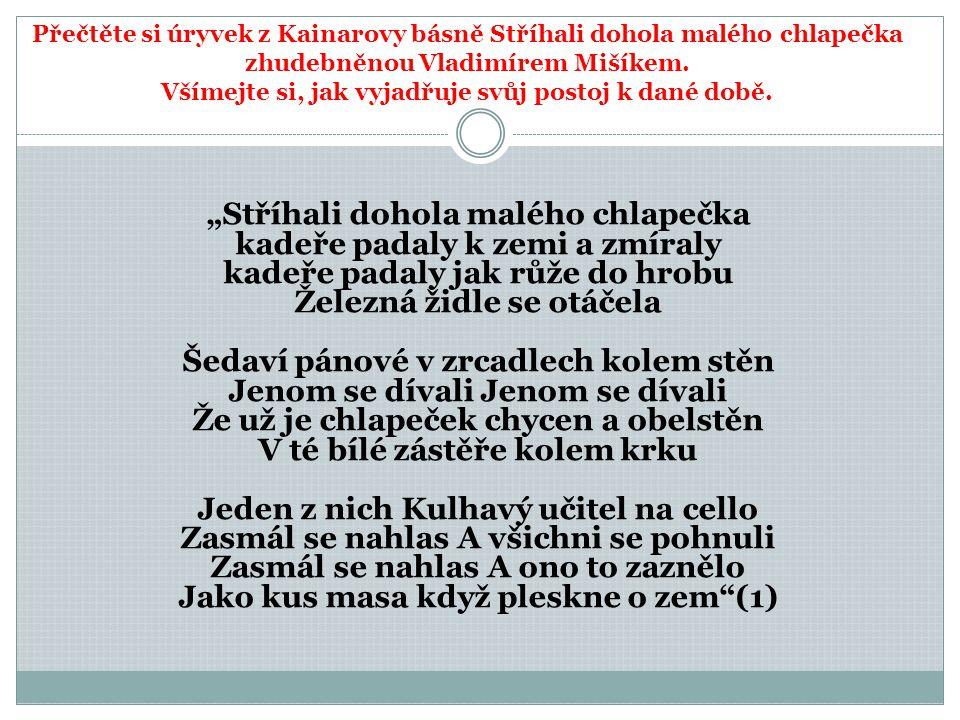 Přečtěte si úryvek z Kainarovy básně Stříhali dohola malého chlapečka zhudebněnou Vladimírem Mišíkem.