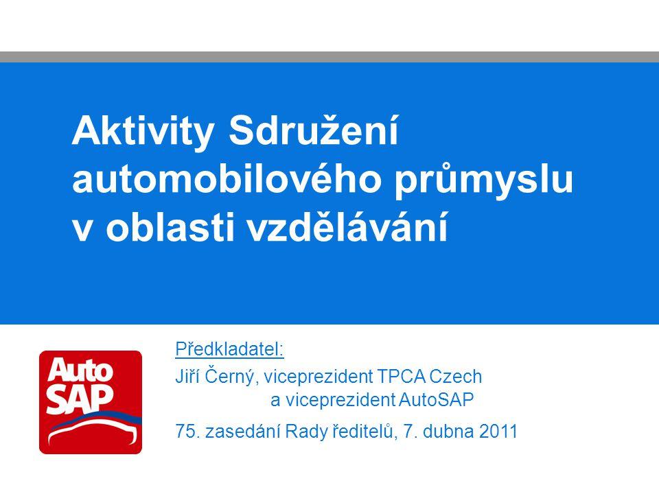 Aktivity Sdružení automobilového průmyslu v oblasti vzdělávání Předkladatel: Jiří Černý, viceprezident TPCA Czech a viceprezident AutoSAP 75.