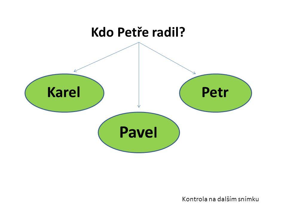 Kdo Petře radil? Pave l PetrKarel Kontrola na dalším snímku