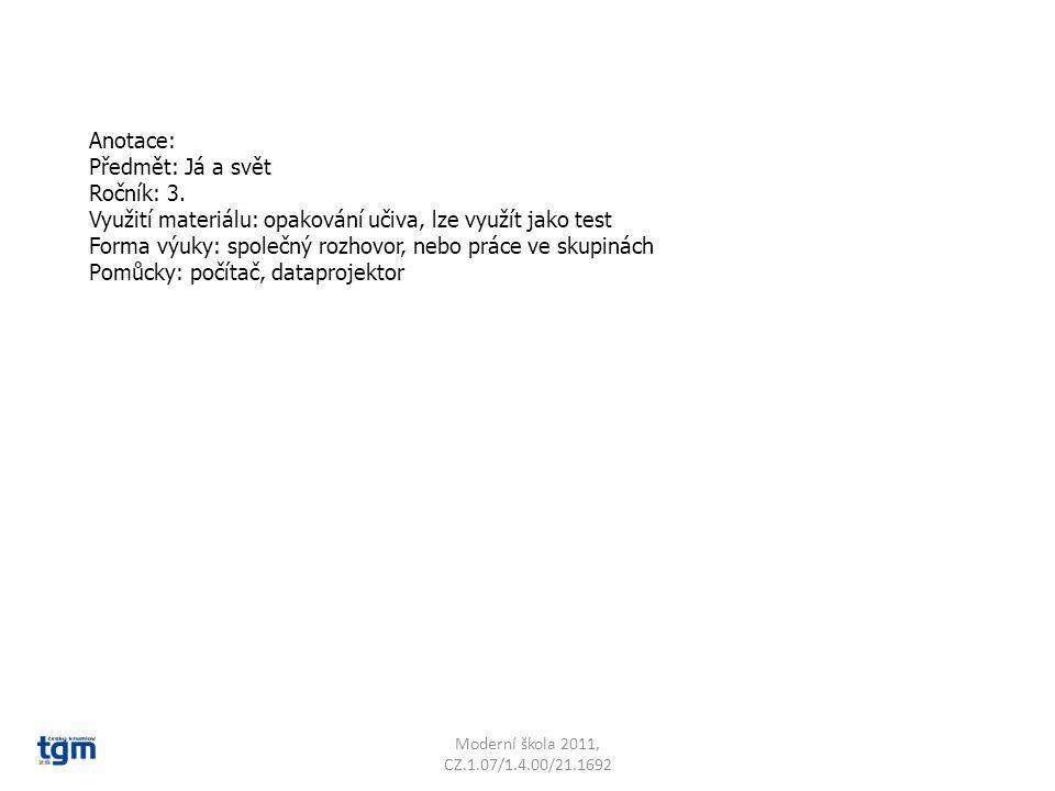 Anotace: Předmět: Já a svět Ročník: 3. Využití materiálu: opakování učiva, lze využít jako test Forma výuky: společný rozhovor, nebo práce ve skupinác