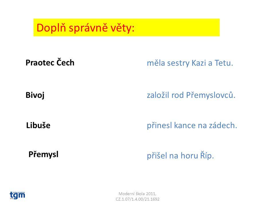 Moderní škola 2011, CZ.1.07/1.4.00/21.1692 Doplň správně věty: Praotec Čech přišel na horu Říp.