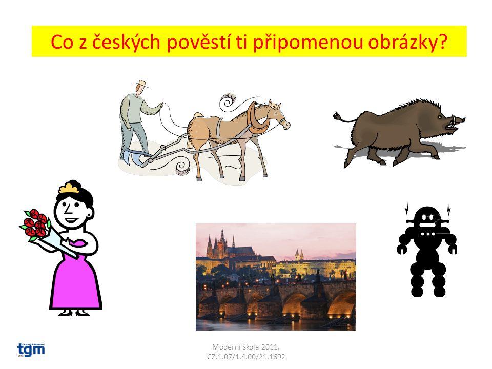 Moderní škola 2011, CZ.1.07/1.4.00/21.1692 Co z českých pověstí ti připomenou obrázky?