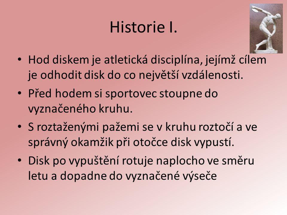 Historie I. Hod diskem je atletická disciplína, jejímž cílem je odhodit disk do co největší vzdálenosti. Před hodem si sportovec stoupne do vyznačenéh