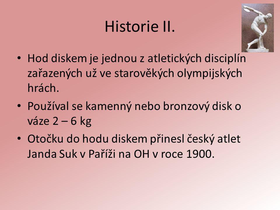 Historie II. Hod diskem je jednou z atletických disciplín zařazených už ve starověkých olympijských hrách. Používal se kamenný nebo bronzový disk o vá