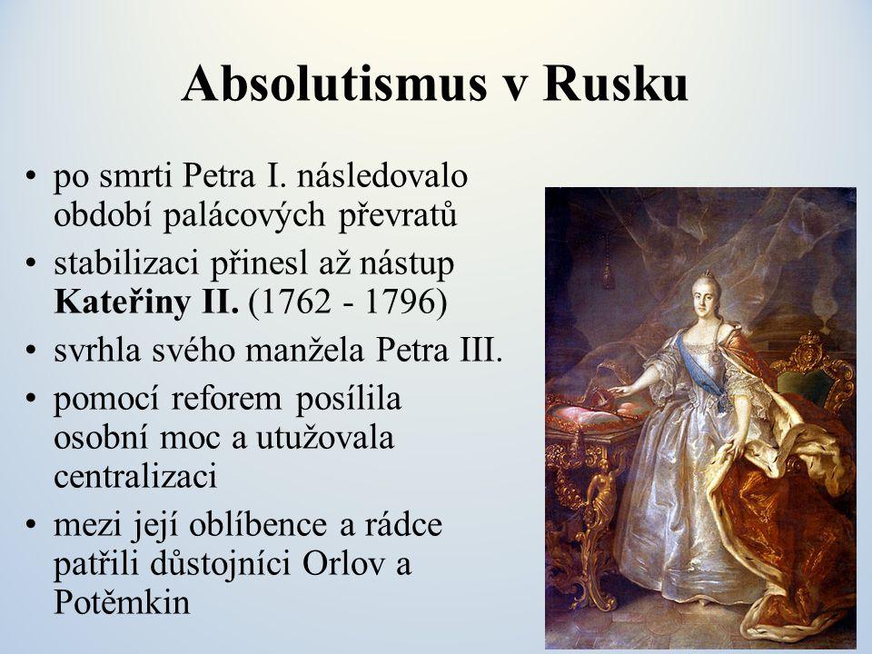 Absolutismus v Rusku po smrti Petra I. následovalo období palácových převratů stabilizaci přinesl až nástup Kateřiny II. (1762 - 1796) svrhla svého ma