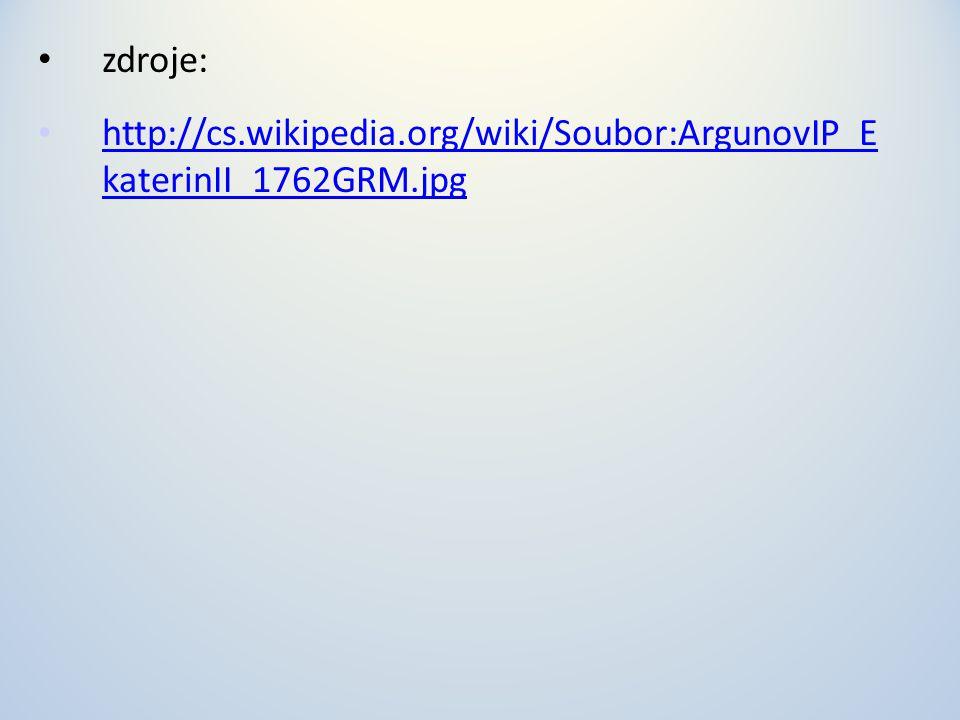 zdroje: http://cs.wikipedia.org/wiki/Soubor:ArgunovIP_E katerinII_1762GRM.jpg http://cs.wikipedia.org/wiki/Soubor:ArgunovIP_E katerinII_1762GRM.jpg