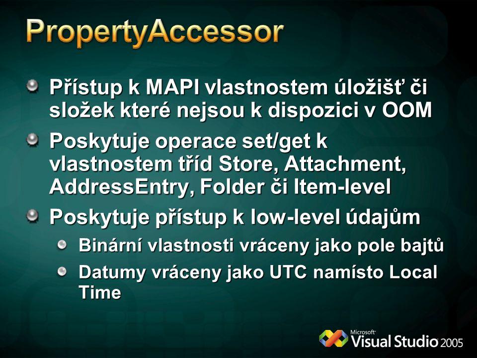 Přístup k MAPI vlastnostem úložišť či složek které nejsou k dispozici v OOM Poskytuje operace set/get k vlastnostem tříd Store, Attachment, AddressEnt