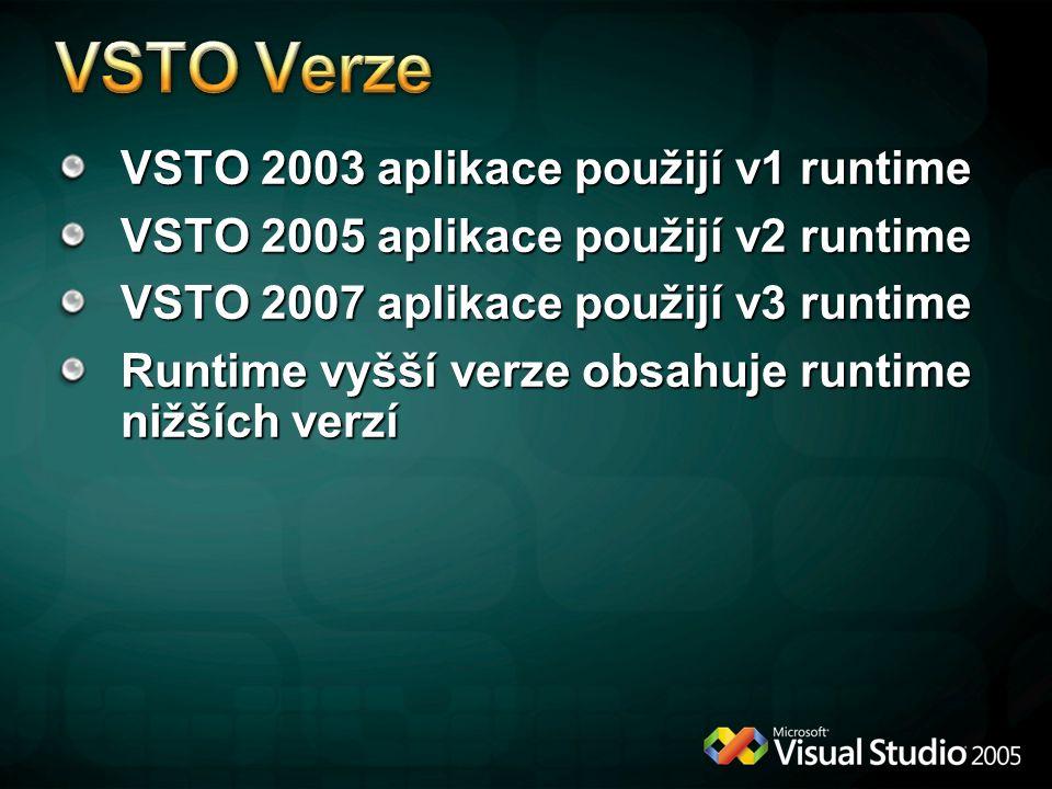 VSTO 2003 aplikace použijí v1 runtime VSTO 2005 aplikace použijí v2 runtime VSTO 2007 aplikace použijí v3 runtime Runtime vyšší verze obsahuje runtime
