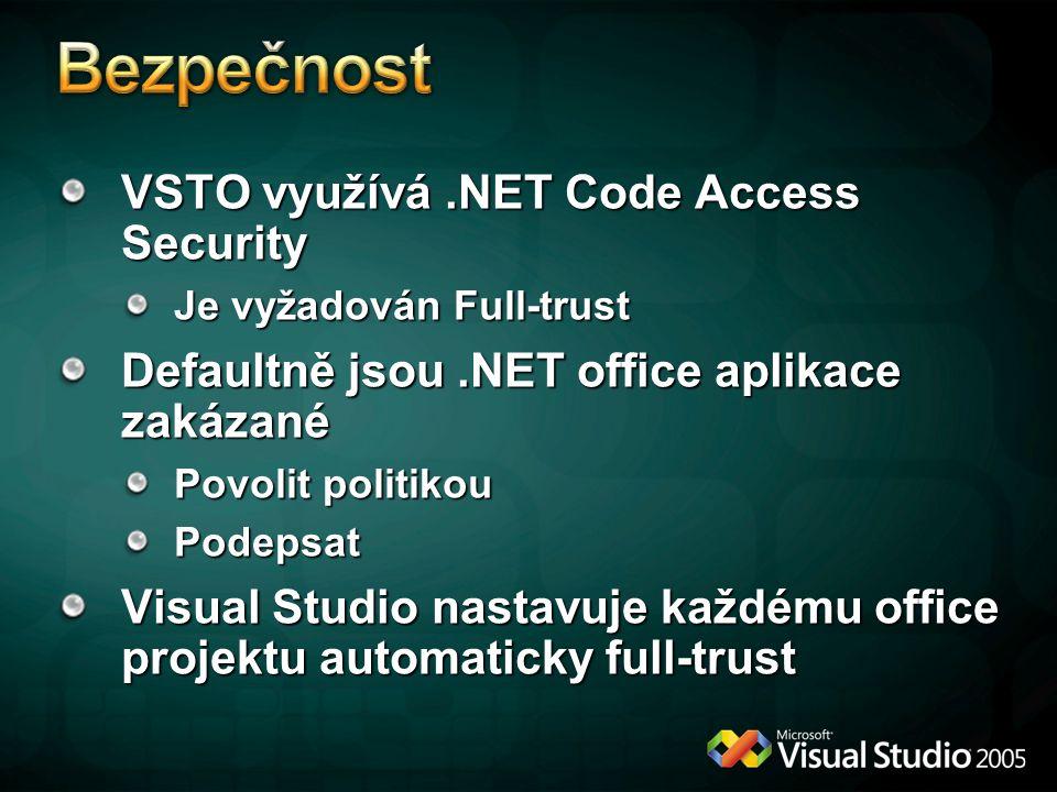 VSTO využívá.NET Code Access Security Je vyžadován Full-trust Defaultně jsou.NET office aplikace zakázané Povolit politikou Podepsat Visual Studio nas