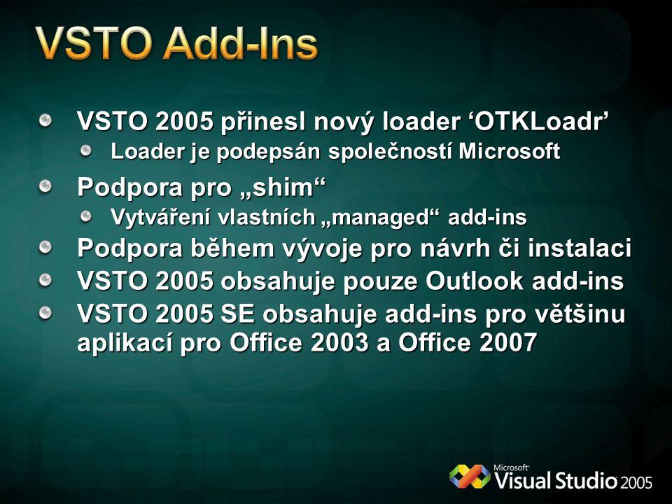 """VSTO 2005 přinesl nový loader 'OTKLoadr' Loader je podepsán společností Microsoft Podpora pro """"shim"""" Vytváření vlastních """"managed"""" add-ins Podpora běh"""