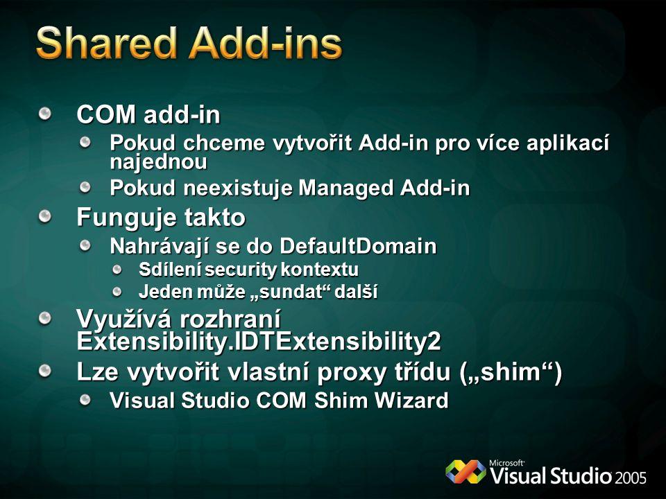 COM add-in Pokud chceme vytvořit Add-in pro více aplikací najednou Pokud neexistuje Managed Add-in Funguje takto Nahrávají se do DefaultDomain Sdílení