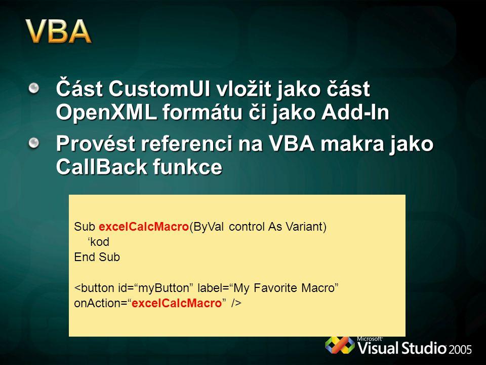 Část CustomUI vložit jako část OpenXML formátu či jako Add-In Provést referenci na VBA makra jako CallBack funkce Sub excelCalcMacro(ByVal control As