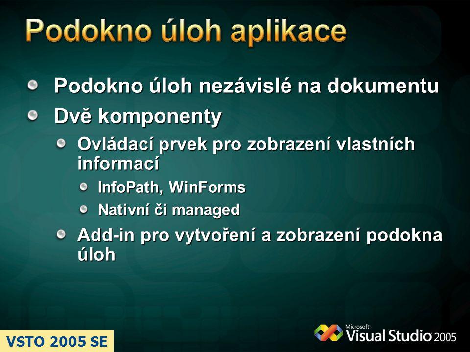 Podokno úloh nezávislé na dokumentu Dvě komponenty Ovládací prvek pro zobrazení vlastních informací InfoPath, WinForms Nativní či managed Add-in pro v