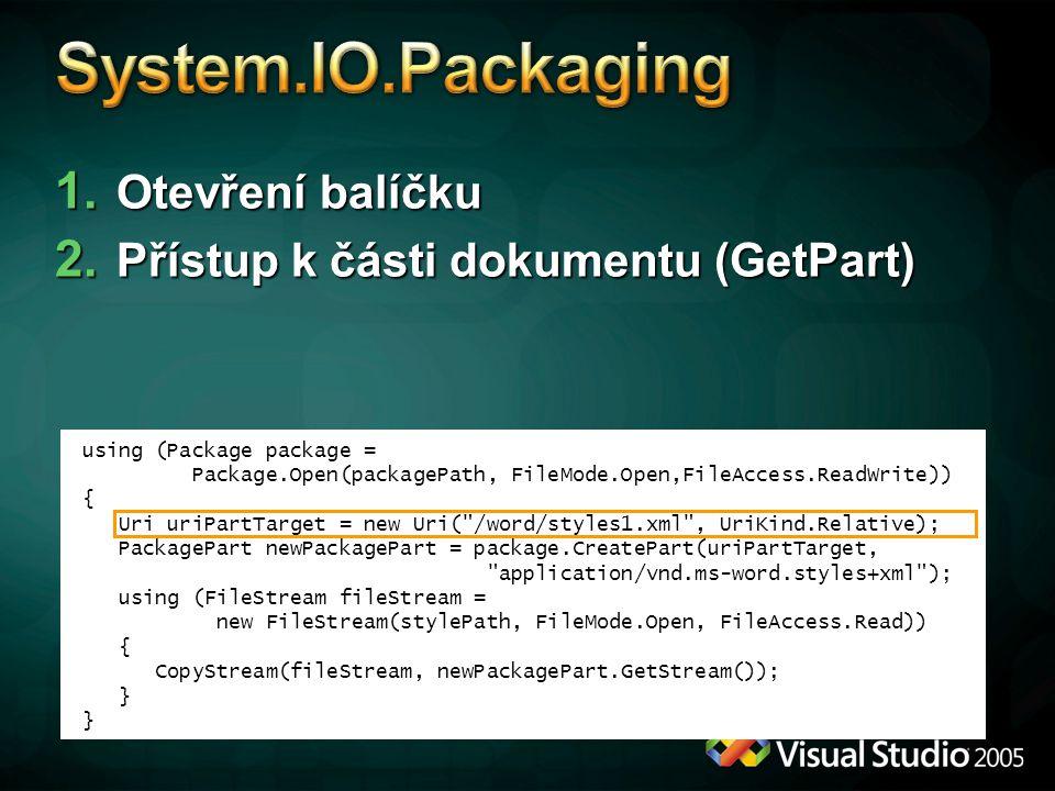 1. Otevření balíčku 2. Přístup k části dokumentu (GetPart) using (Package package = Package.Open(packagePath, FileMode.Open,FileAccess.ReadWrite)) { U