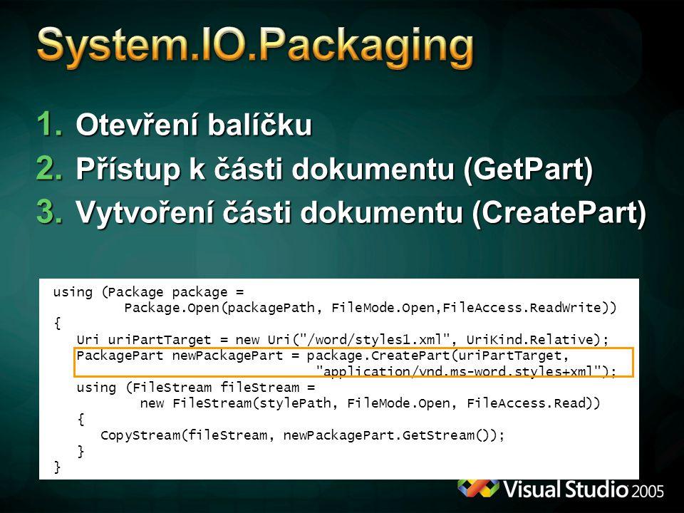 1. Otevření balíčku 2. Přístup k části dokumentu (GetPart) 3. Vytvoření části dokumentu (CreatePart) using (Package package = Package.Open(packagePath