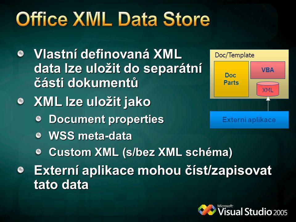 Vlastní definovaná XML data lze uložit do separátní části dokumentů XML lze uložit jako Document properties WSS meta-data Custom XML (s/bez XML schéma