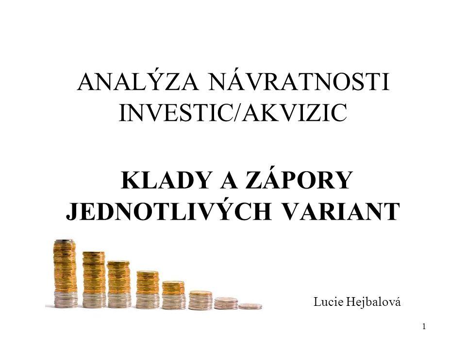 2 OBSAH: Průměrná míra výnosnosti (ARR) Doba návratnosti (PP) Diskontovaná doba návratnosti (DPP) Čistá současná hodnota (NPV) Index ziskovosti (PI) Vnitřní míra výnosnosti ( IRR )