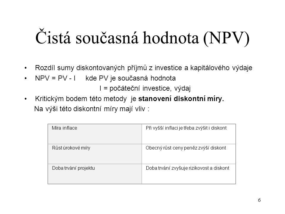 7 Čistá současná hodnota (NPV) Klady : 1.Využívá zejména peněžní toky (CF), spíše než čistý zisk.
