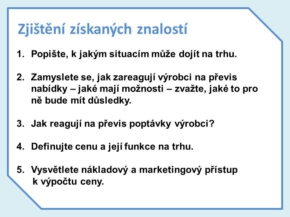 Zjištění získaných znalostí 1.Popište, k jakým situacím může dojít na trhu.