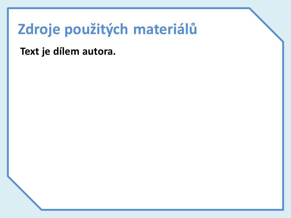 Zdroje použitých materiálů Text je dílem autora.