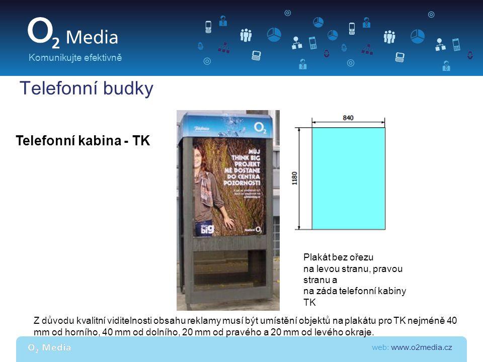 web: www.o2media.cz Komunikujte efektivně Telefonní budky Telefonní kabina - TK Z důvodu kvalitní viditelnosti obsahu reklamy musí být umístění objekt