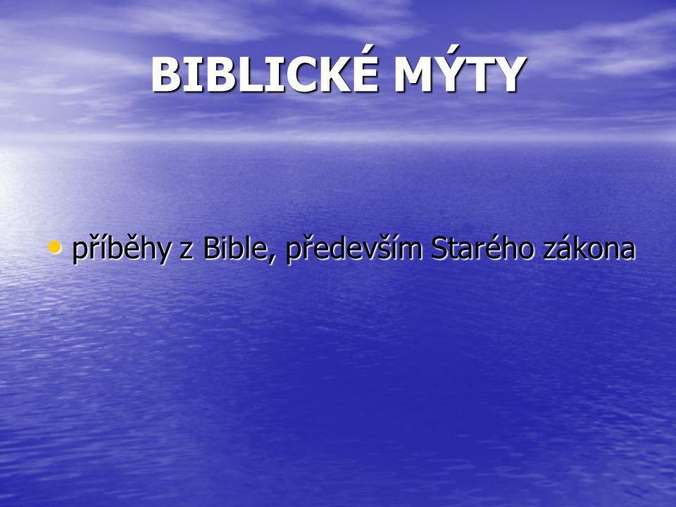 BIBLICKÉ MÝTY příběhy z Bible, především Starého zákona