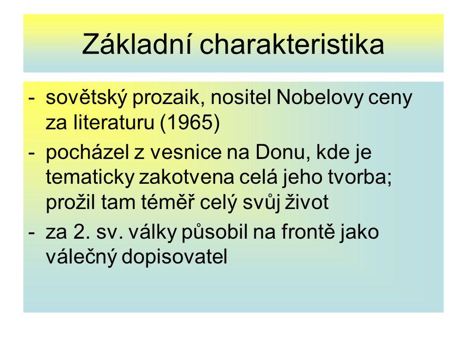 Základní charakteristika -sovětský prozaik, nositel Nobelovy ceny za literaturu (1965) -pocházel z vesnice na Donu, kde je tematicky zakotvena celá je