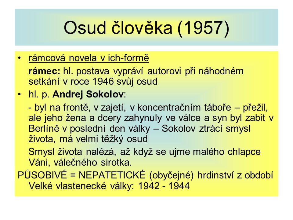 Osud člověka (1957) rámcová novela v ich-formě rámec: hl. postava vypráví autorovi při náhodném setkání v roce 1946 svůj osud hl. p. Andrej Sokolov: -