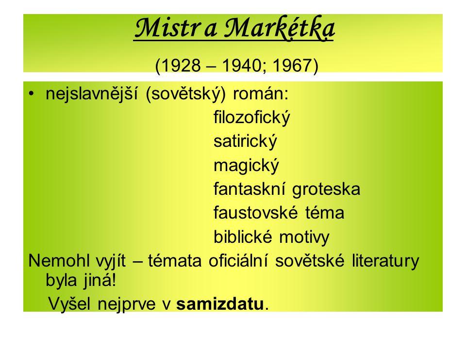 Mistr a Markétka (1928 – 1940; 1967) nejslavnější (sovětský) román: filozofický satirický magický fantaskní groteska faustovské téma biblické motivy N