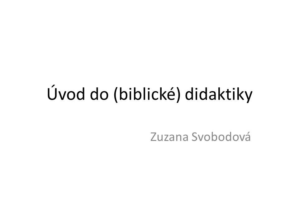 Úvod do (biblické) didaktiky Zuzana Svobodová