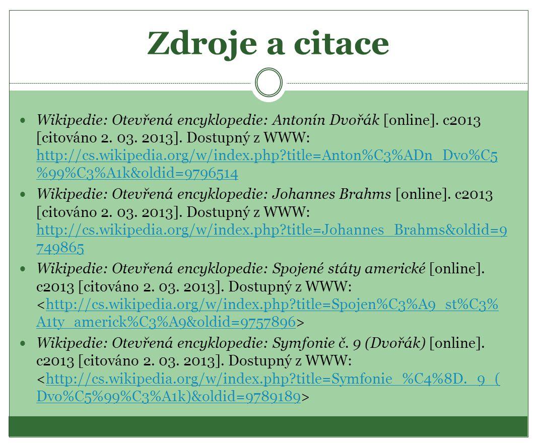 Zdroje a citace Wikipedie: Otevřená encyklopedie: Antonín Dvořák [online]. c2013 [citováno 2. 03. 2013]. Dostupný z WWW: http://cs.wikipedia.org/w/ind