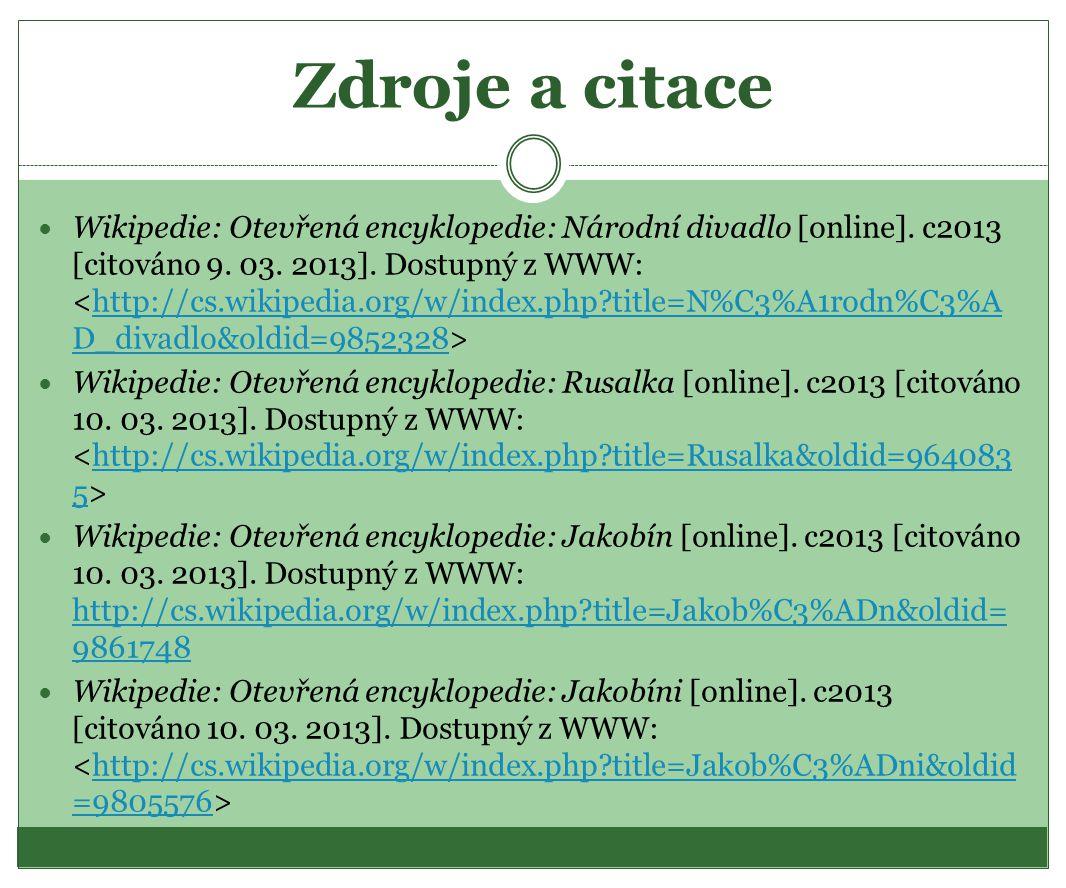 Zdroje a citace Wikipedie: Otevřená encyklopedie: Národní divadlo [online]. c2013 [citováno 9. 03. 2013]. Dostupný z WWW: http://cs.wikipedia.org/w/in
