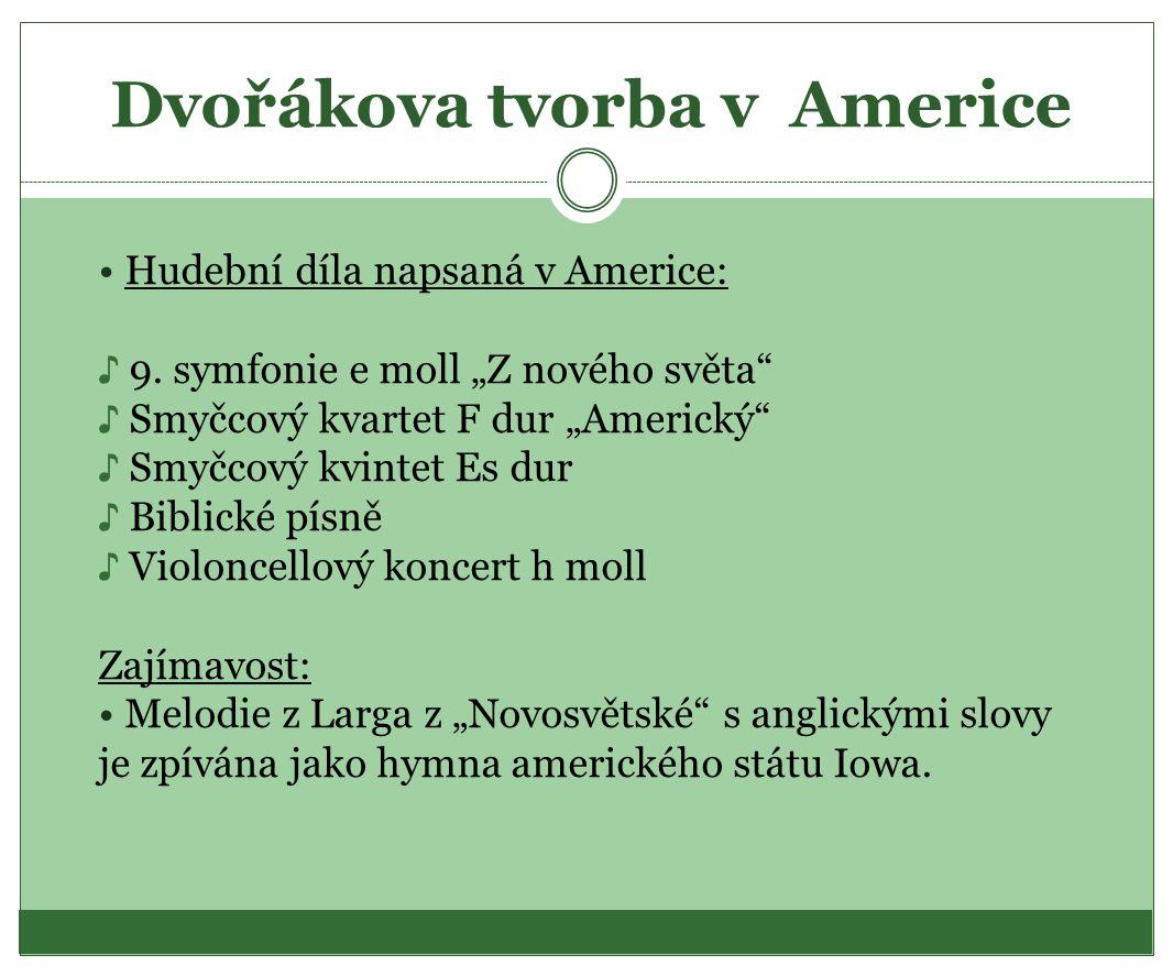 Dvořákova tvorba v Americe Hudební díla napsaná v Americe: ♪ 9.