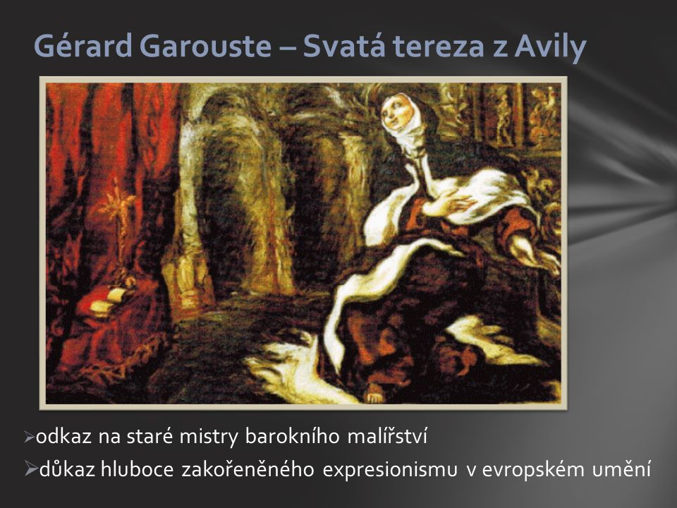  odkaz na staré mistry barokního malířství  důkaz hluboce zakořeněného expresionismu v evropském umění Gérard Garouste – Svatá tereza z Avily