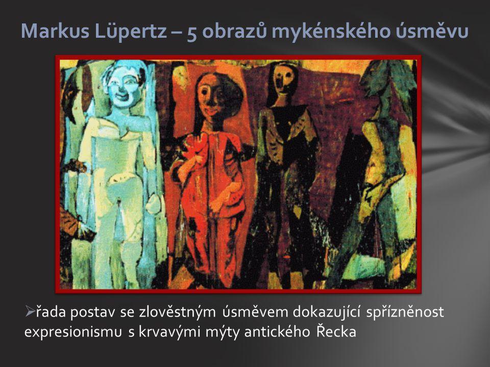  řada postav se zlověstným úsměvem dokazující spřízněnost expresionismu s krvavými mýty antického Řecka Markus Lüpertz – 5 obrazů mykénského úsměvu