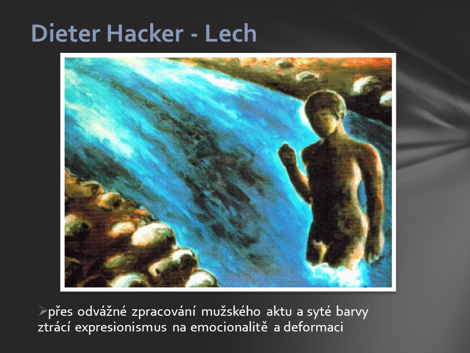  přes odvážné zpracování mužského aktu a syté barvy ztrácí expresionismus na emocionalitě a deformaci Dieter Hacker - Lech