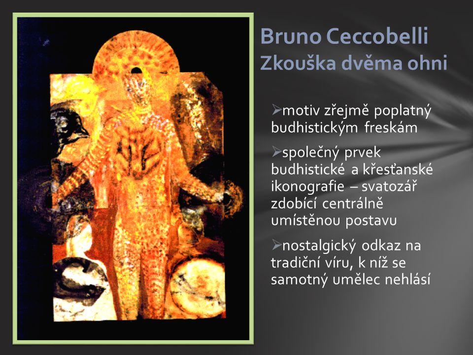  motiv zřejmě poplatný budhistickým freskám  společný prvek budhistické a křesťanské ikonografie – svatozář zdobící centrálně umístěnou postavu  nostalgický odkaz na tradiční víru, k níž se samotný umělec nehlásí Bruno Ceccobelli Zkouška dvěma ohni