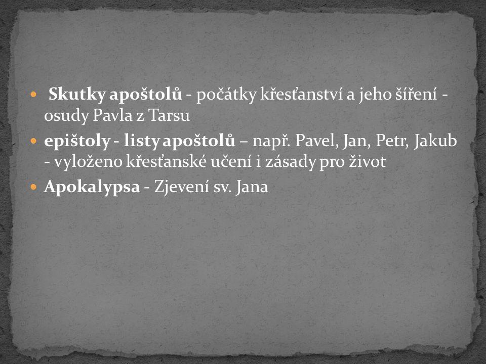 Skutky apoštolů - počátky křesťanství a jeho šíření - osudy Pavla z Tarsu epištoly - listy apoštolů – např. Pavel, Jan, Petr, Jakub - vyloženo křesťan