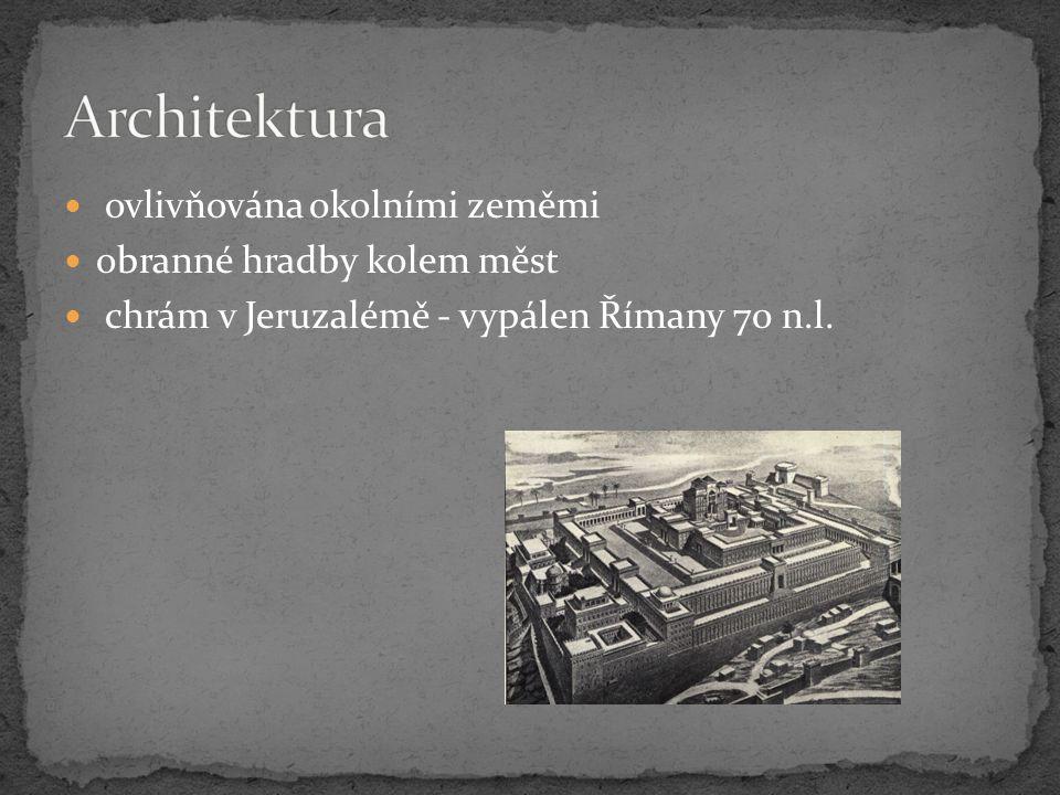 ovlivňována okolními zeměmi obranné hradby kolem měst chrám v Jeruzalémě - vypálen Římany 70 n.l.