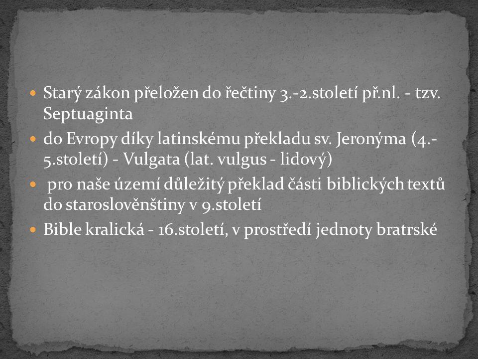 Starý zákon přeložen do řečtiny 3.-2.století př.nl. - tzv. Septuaginta do Evropy díky latinskému překladu sv. Jeronýma (4.- 5.století) - Vulgata (lat.