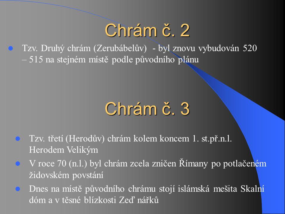 Chrám č. 2 Chrám č. 2 Tzv. Druhý chrám (Zerubábelův) - byl znovu vybudován 520 – 515 na stejném místě podle původního plánu Chrám č. 3 Chrám č. 3 Tzv.