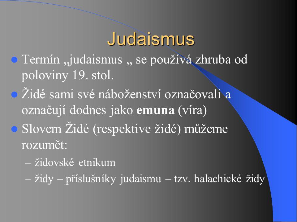 "Judaismus Judaismus Termín ""judaismus "" se používá zhruba od poloviny 19. stol. Židé sami své náboženství označovali a označují dodnes jako emuna (vír"