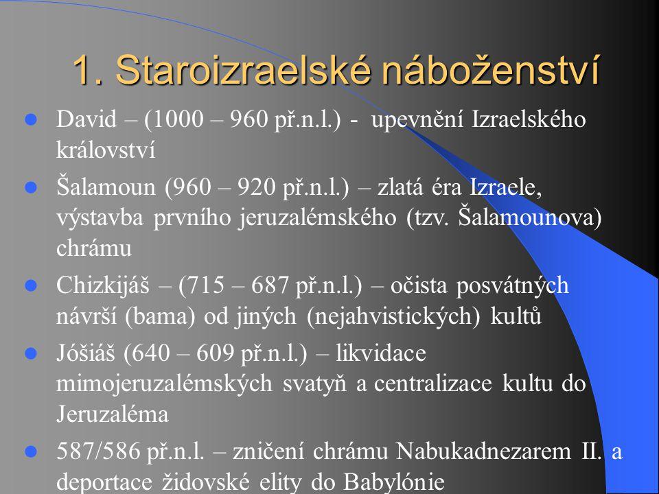 1. Staroizraelské náboženství David – (1000 – 960 př.n.l.) - upevnění Izraelského království Šalamoun (960 – 920 př.n.l.) – zlatá éra Izraele, výstavb