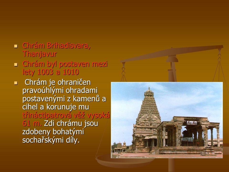 Chrám Brihadisvara, Thanjavur Chrám Brihadisvara, Thanjavur Chrám byl postaven mezi lety 1003 a 1010 Chrám byl postaven mezi lety 1003 a 1010 Chrám je
