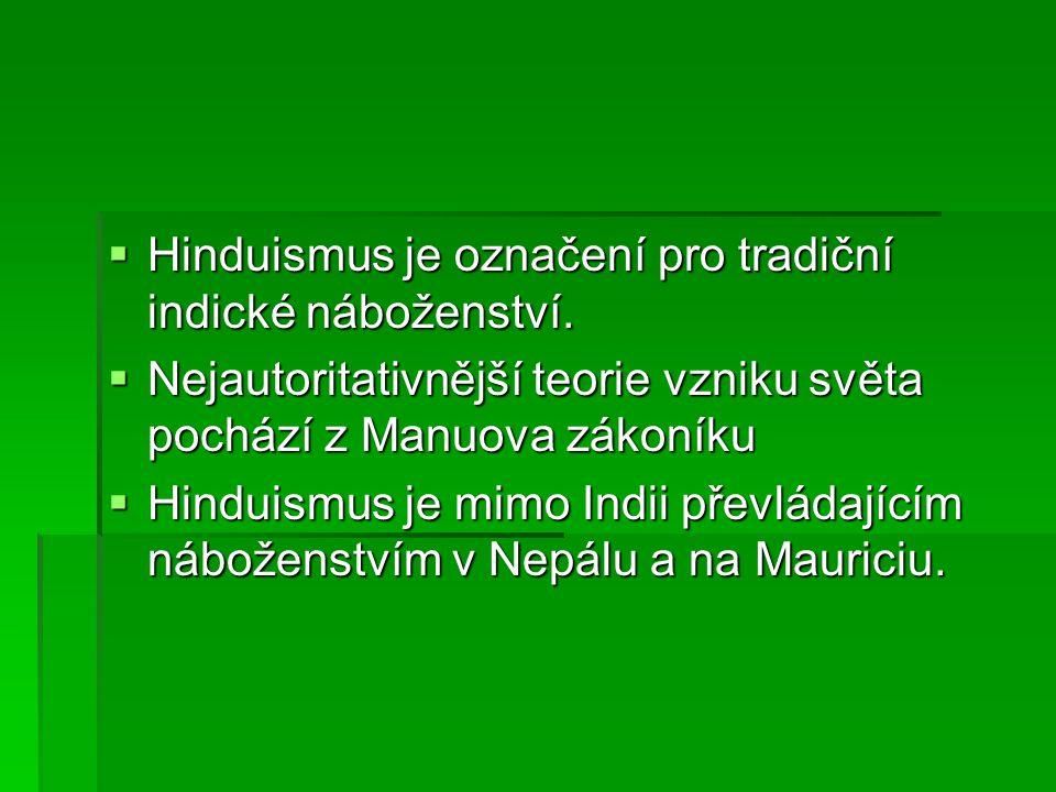  Hinduismus je označení pro tradiční indické náboženství.  Nejautoritativnější teorie vzniku světa pochází z Manuova zákoníku  Hinduismus je mimo I
