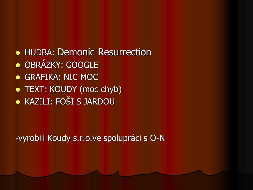 HUDBA: Demonic Resurrection HUDBA: Demonic Resurrection OBRÁZKY: GOOGLE OBRÁZKY: GOOGLE GRAFIKA: NIC MOC GRAFIKA: NIC MOC TEXT: KOUDY (moc chyb) TEXT: